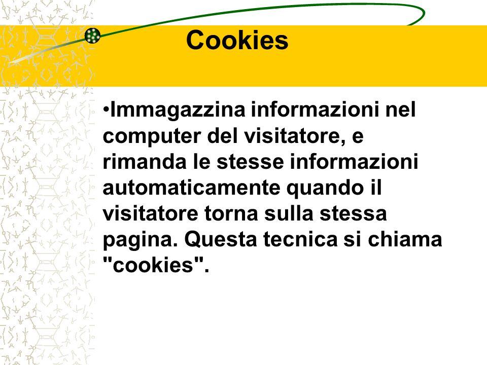 Cookies Immagazzina informazioni nel computer del visitatore, e rimanda le stesse informazioni automaticamente quando il visitatore torna sulla stessa