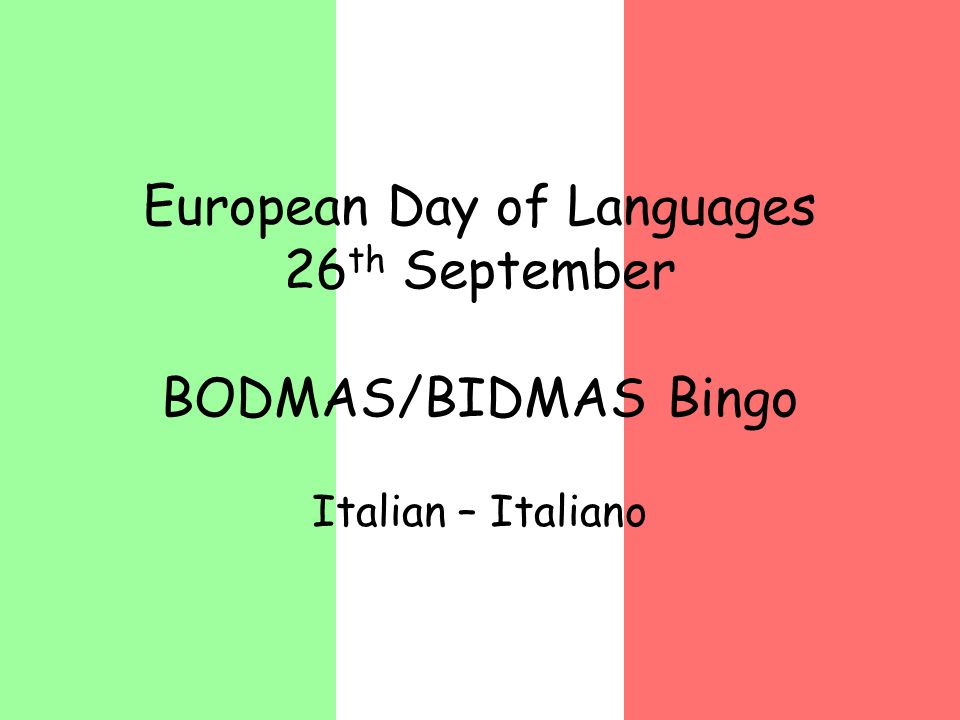 European Day of Languages 26 th September BODMAS/BIDMAS Bingo Italian – Italiano