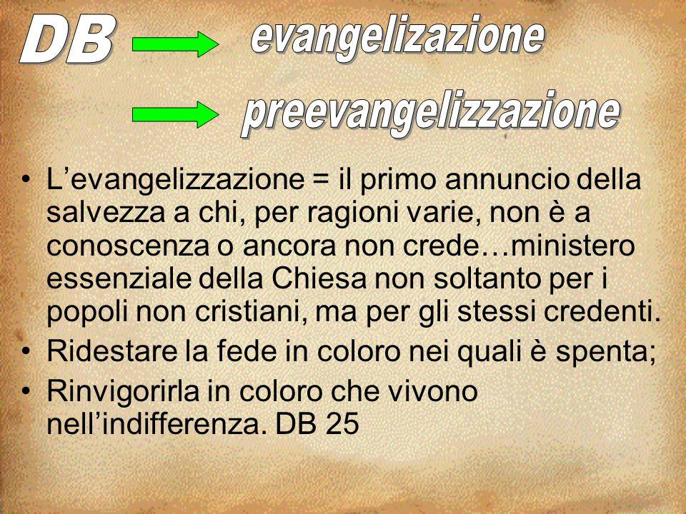 L'evangelizzazione = il primo annuncio della salvezza a chi, per ragioni varie, non è a conoscenza o ancora non crede…ministero essenziale della Chies