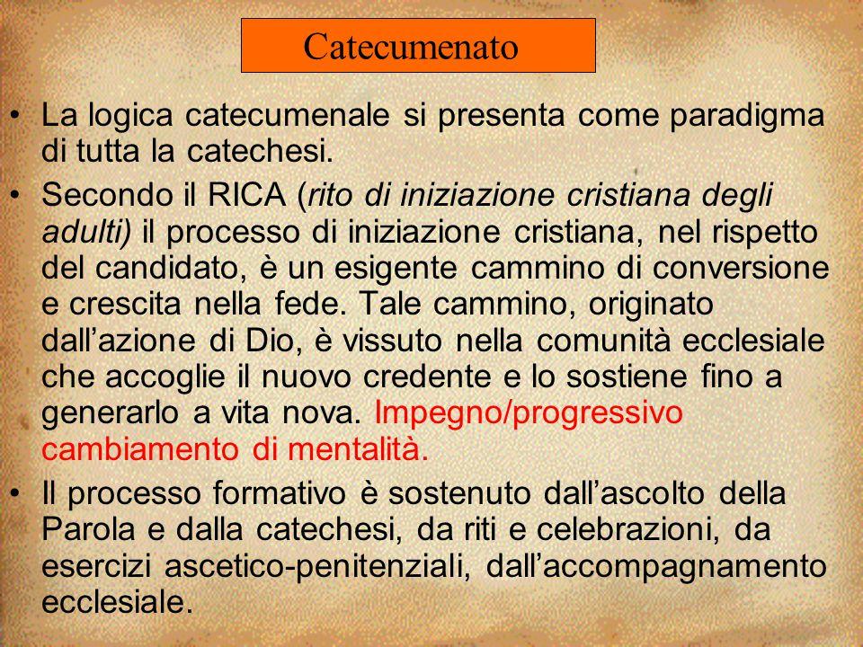 La logica catecumenale si presenta come paradigma di tutta la catechesi. Secondo il RICA (rito di iniziazione cristiana degli adulti) il processo di i