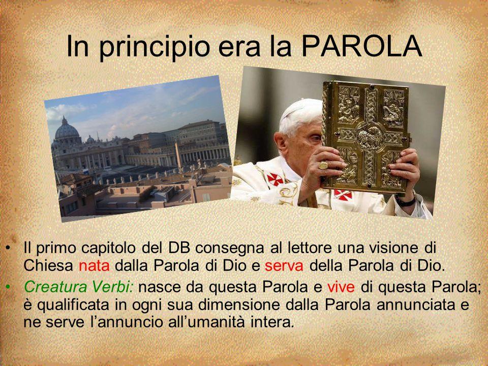 In principio era la PAROLA Il primo capitolo del DB consegna al lettore una visione di Chiesa nata dalla Parola di Dio e serva della Parola di Dio. Cr