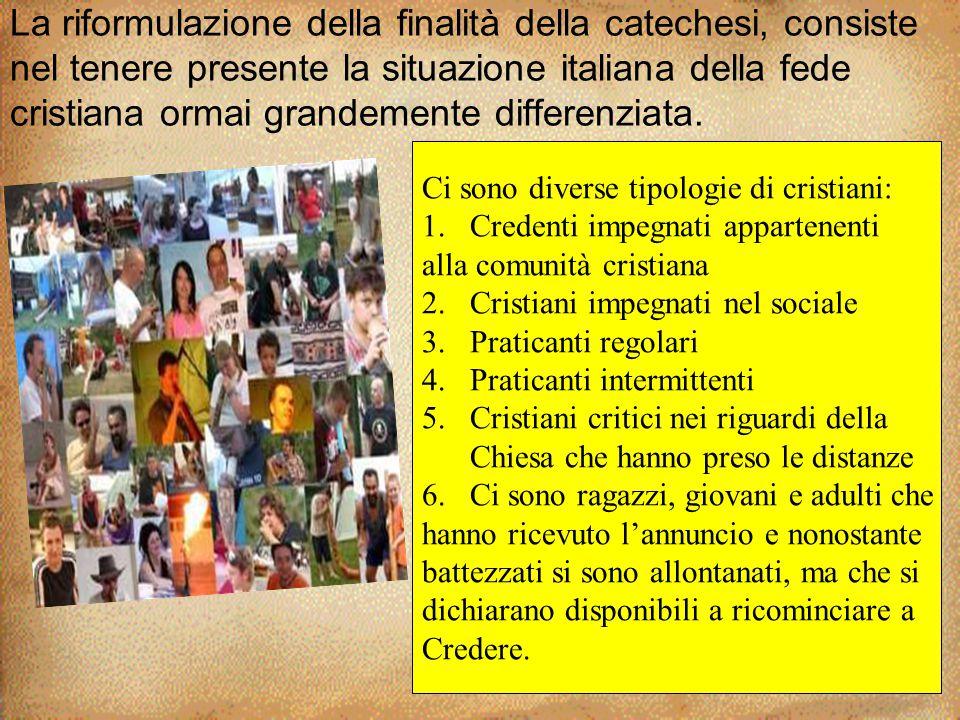 La riformulazione della finalità della catechesi, consiste nel tenere presente la situazione italiana della fede cristiana ormai grandemente differenz