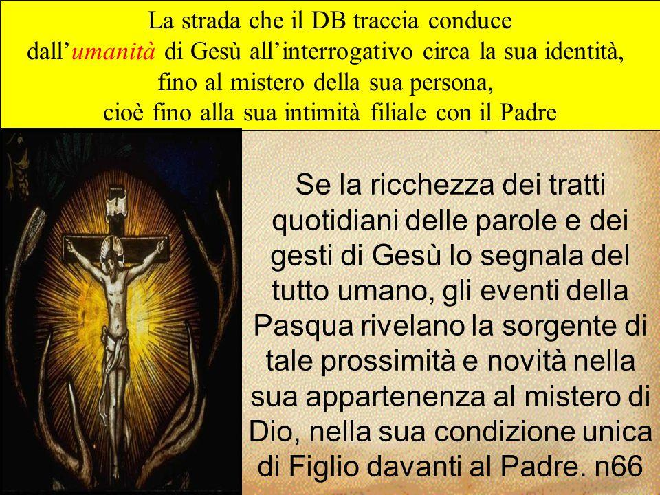 Se la ricchezza dei tratti quotidiani delle parole e dei gesti di Gesù lo segnala del tutto umano, gli eventi della Pasqua rivelano la sorgente di tal