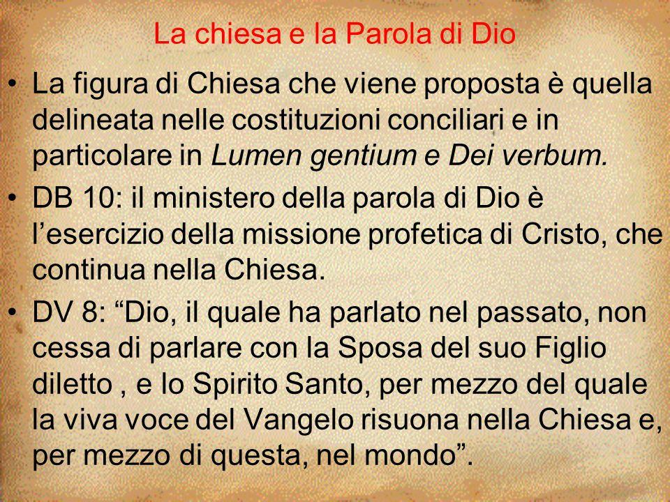 La chiesa e la Parola di Dio La figura di Chiesa che viene proposta è quella delineata nelle costituzioni conciliari e in particolare in Lumen gentium