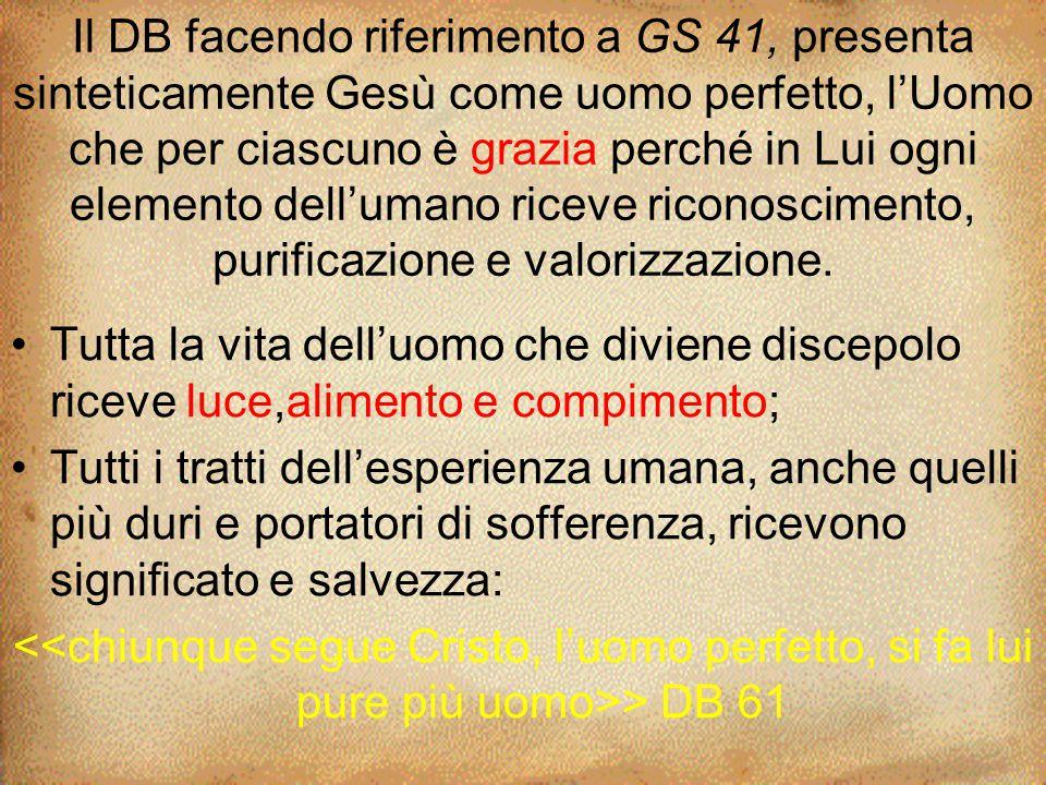 Il DB facendo riferimento a GS 41, presenta sinteticamente Gesù come uomo perfetto, l'Uomo che per ciascuno è grazia perché in Lui ogni elemento dell'
