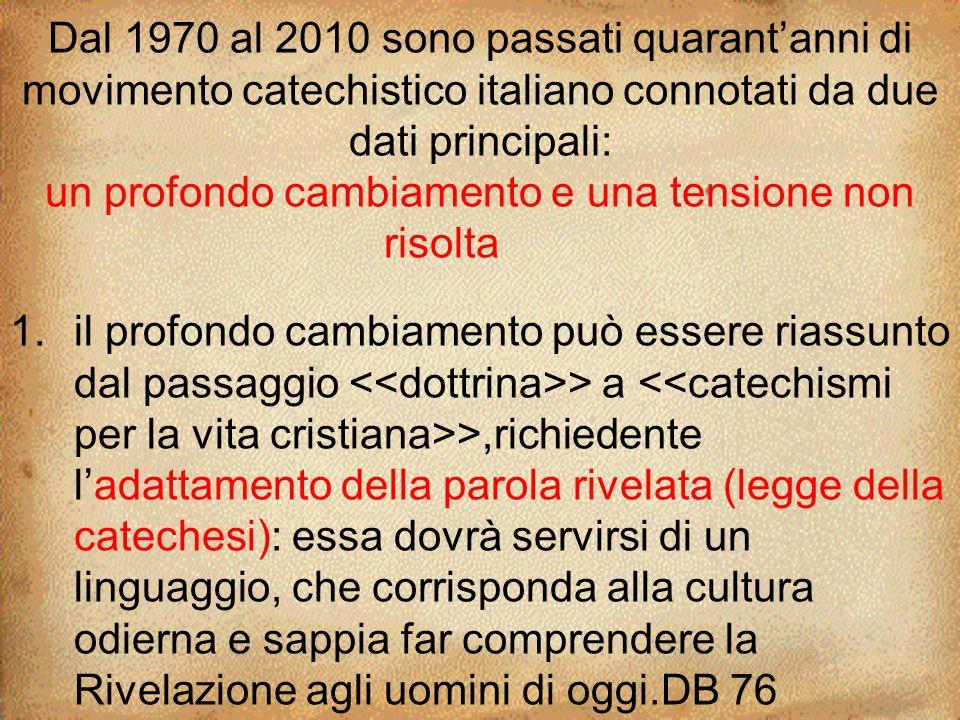 Dal 1970 al 2010 sono passati quarant'anni di movimento catechistico italiano connotati da due dati principali: un profondo cambiamento e una tensione