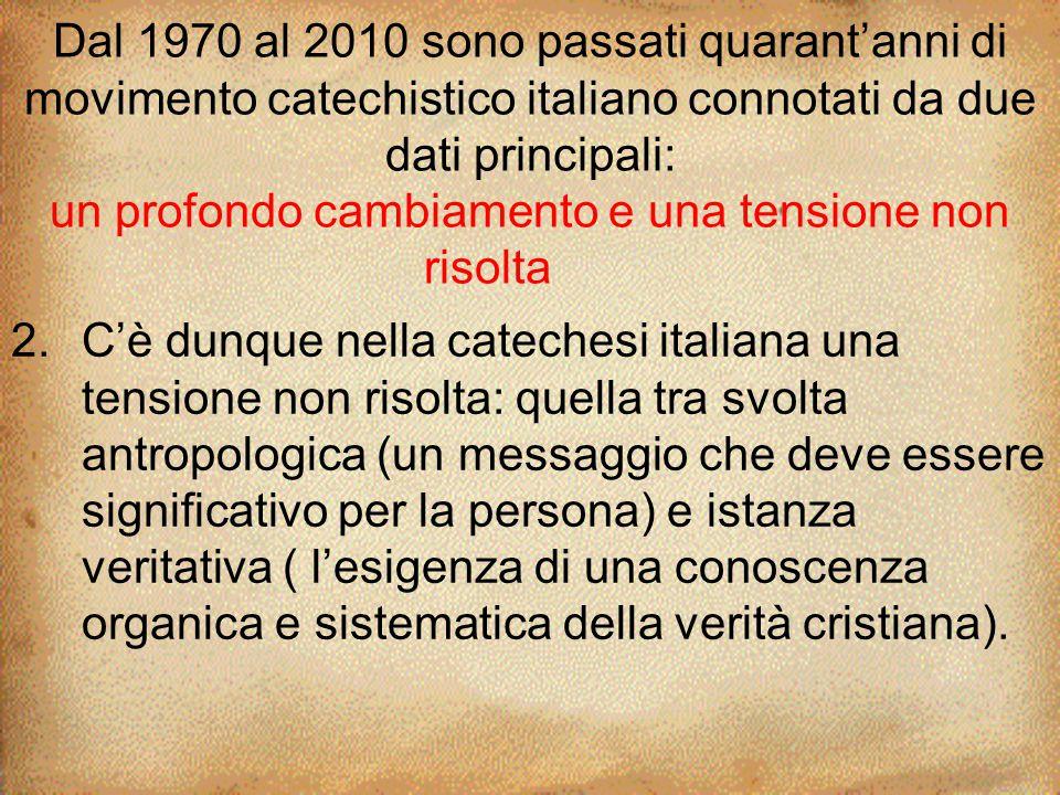 2.C'è dunque nella catechesi italiana una tensione non risolta: quella tra svolta antropologica (un messaggio che deve essere significativo per la per