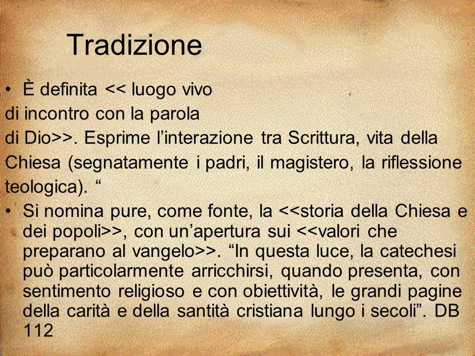 Tradizione È definita << luogo vivo di incontro con la parola di Dio>>. Esprime l'interazione tra Scrittura, vita della Chiesa (segnatamente i padri,