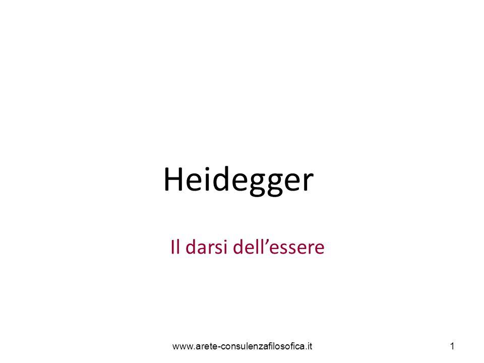 Heidegger Il darsi dell'essere www.arete-consulenzafilosofica.it1