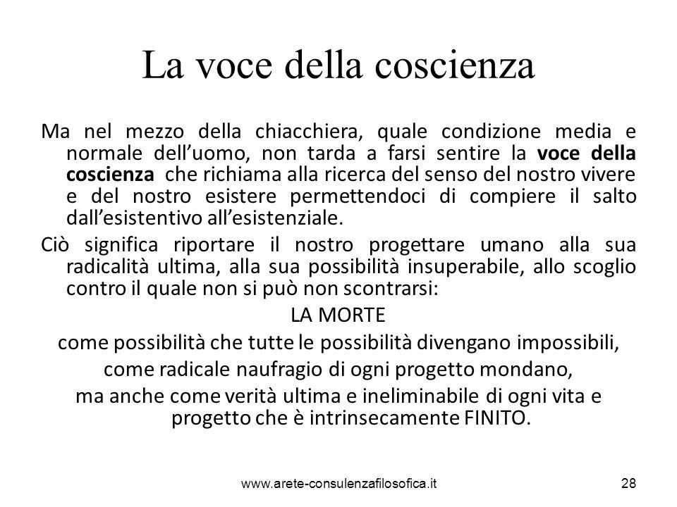 La voce della coscienza Ma nel mezzo della chiacchiera, quale condizione media e normale dell'uomo, non tarda a farsi sentire la voce della coscienza