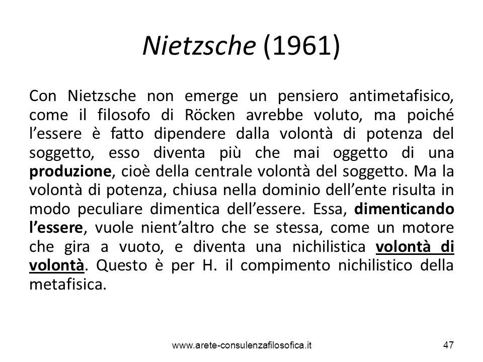 Nietzsche (1961) Con Nietzsche non emerge un pensiero antimetafisico, come il filosofo di Röcken avrebbe voluto, ma poiché l'essere è fatto dipendere