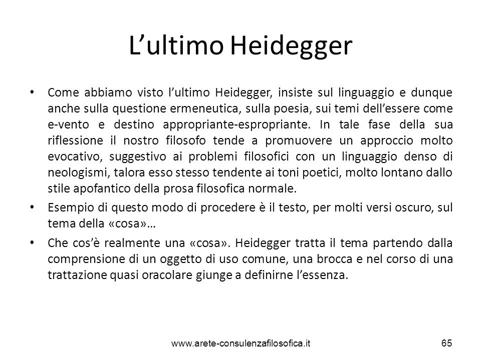 L'ultimo Heidegger Come abbiamo visto l'ultimo Heidegger, insiste sul linguaggio e dunque anche sulla questione ermeneutica, sulla poesia, sui temi de