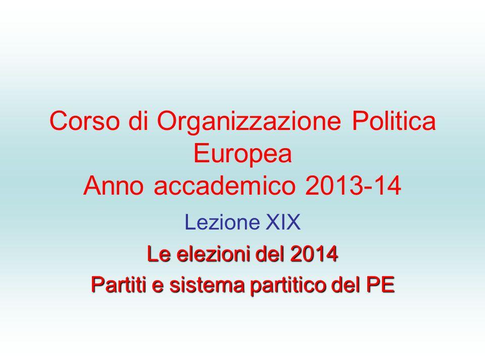 Corso di Organizzazione Politica Europea Anno accademico 2013-14 Lezione XIX Le elezioni del 2014 Partiti e sistema partitico del PE
