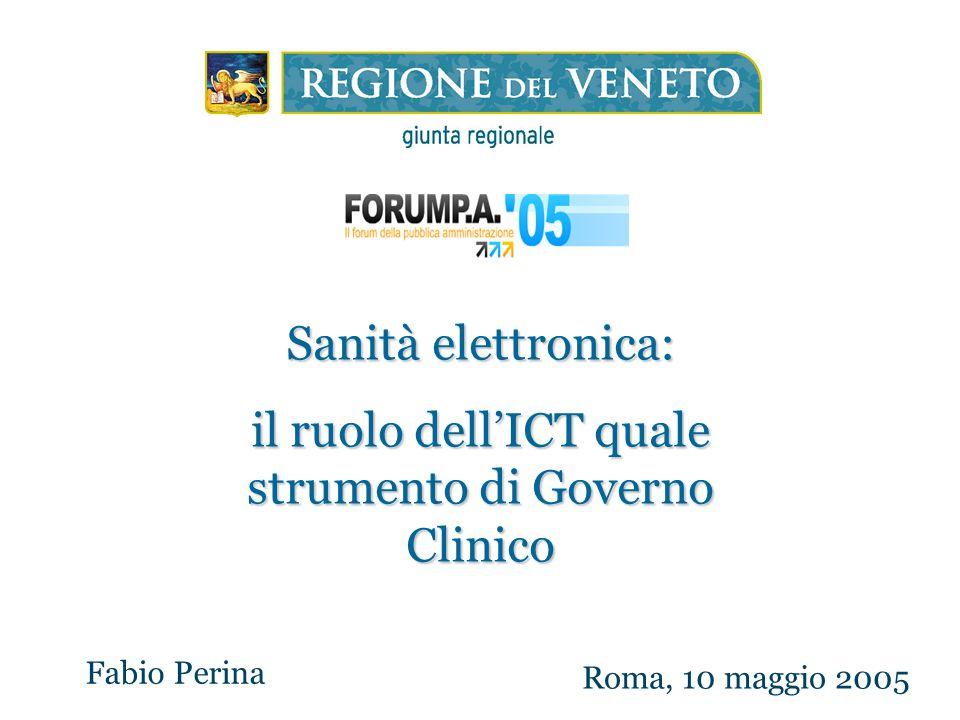 Sanità elettronica: il ruolo dell'ICT quale strumento di Governo Clinico Fabio Perina Roma, 10 maggio 2005