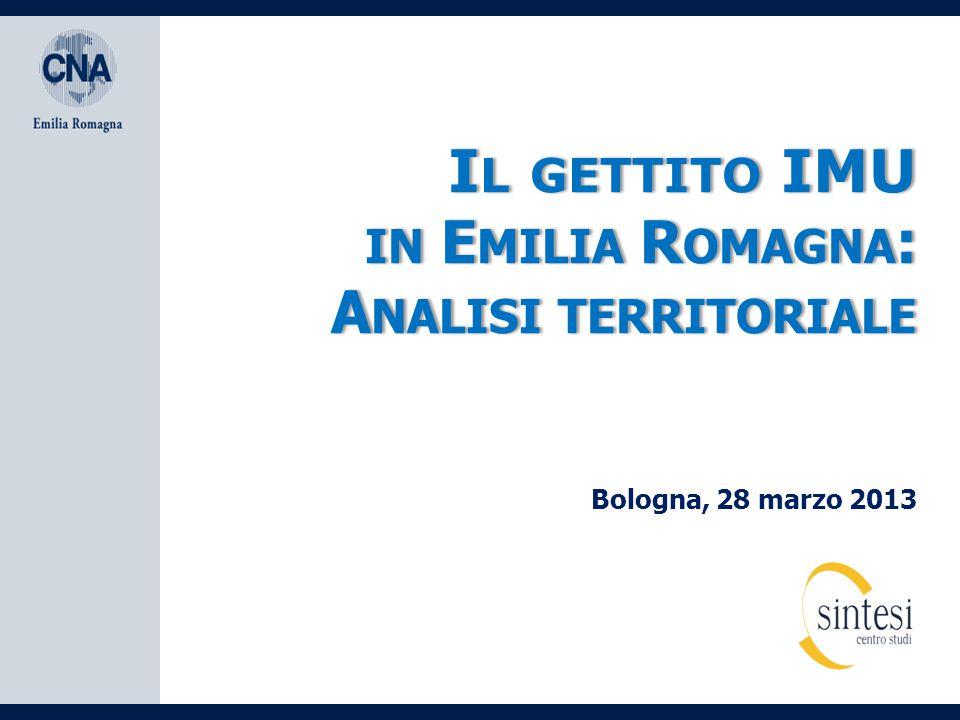 I L GETTITO IMUI L GETTITO IMU IN E MILIA R OMAGNA : A NALISI TERRITORIALE Bologna, 28 marzo 2013