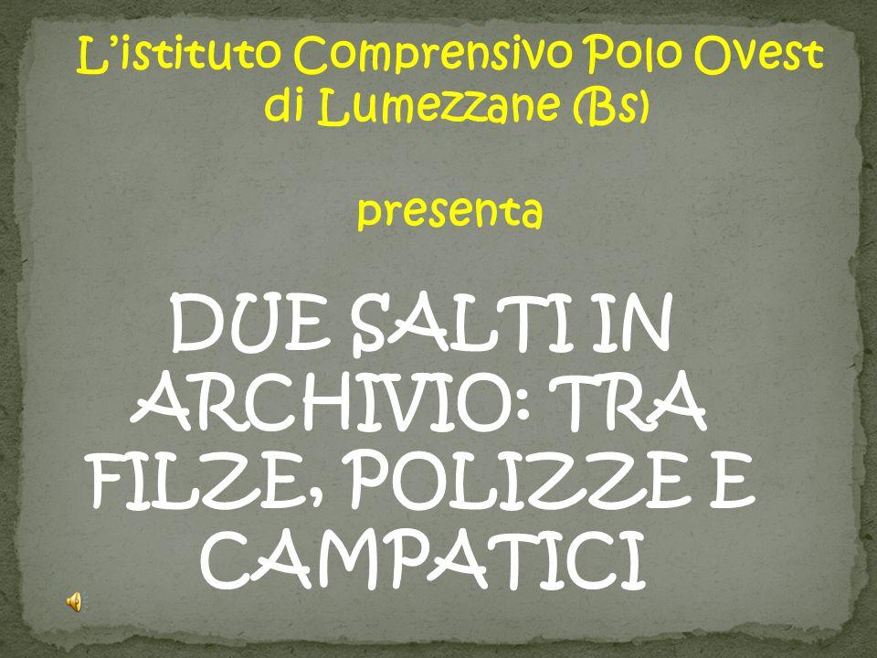 L'istituto Comprensivo Polo Ovest di Lumezzane (Bs) presenta DUE SALTI IN ARCHIVIO: TRA FILZE, POLIZZE E CAMPATICI