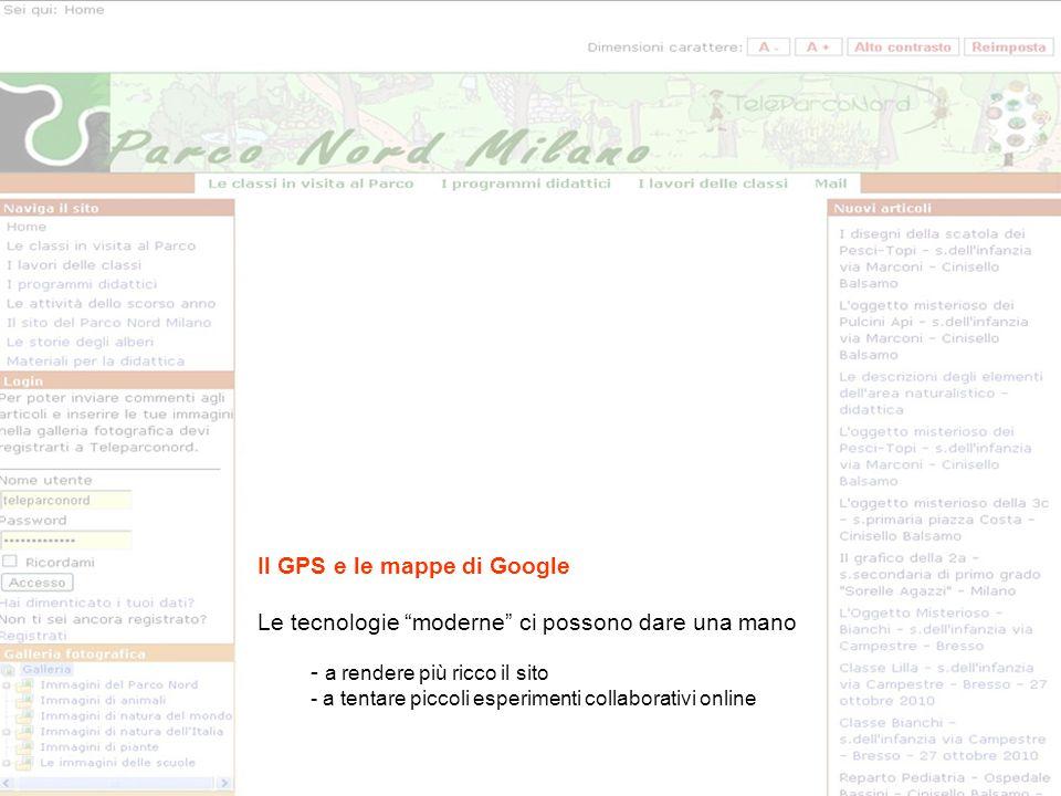 Il GPS e le mappe di Google Le tecnologie moderne ci possono dare una mano - a rendere più ricco il sito - a tentare piccoli esperimenti collaborativi online