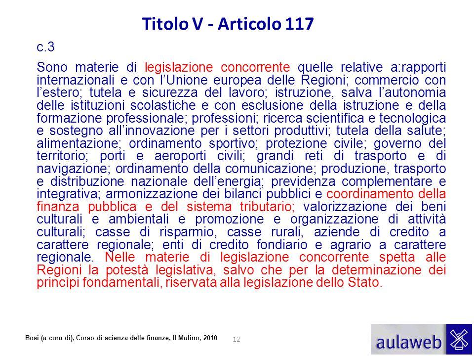 Bosi (a cura di), Corso di scienza delle finanze, Il Mulino, 2010 Titolo V - Articolo 117 c.3 Sono materie di legislazione concorrente quelle relative