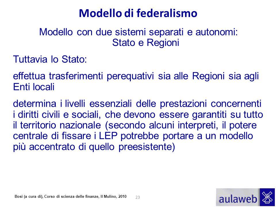 Bosi (a cura di), Corso di scienza delle finanze, Il Mulino, 2010 Modello con due sistemi separati e autonomi: Stato e Regioni Tuttavia lo Stato: effe