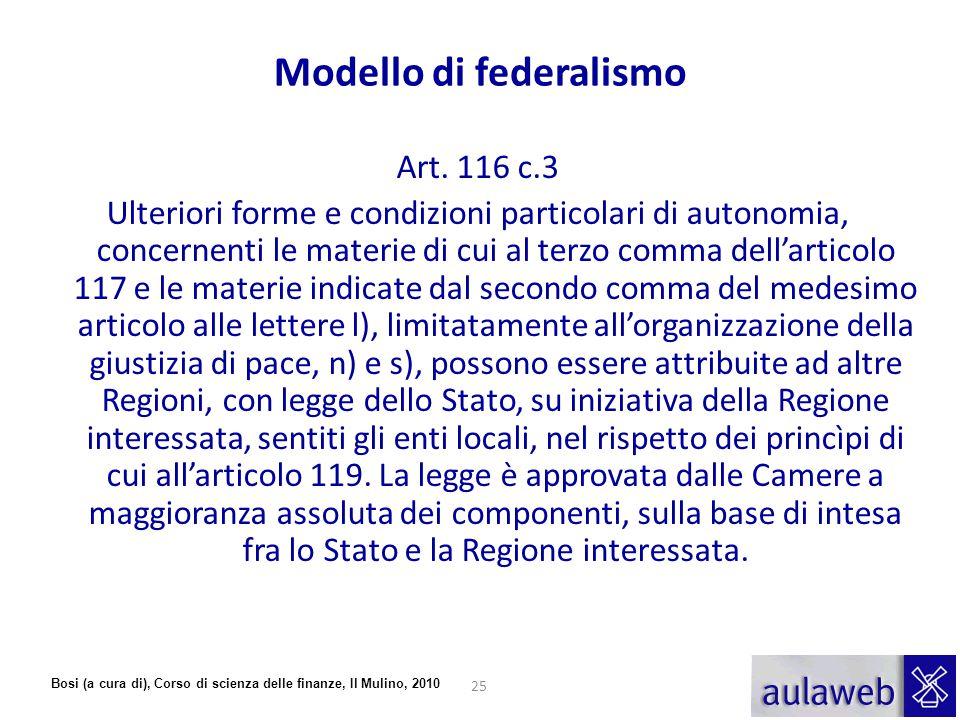 Bosi (a cura di), Corso di scienza delle finanze, Il Mulino, 2010 Art. 116 c.3 Ulteriori forme e condizioni particolari di autonomia, concernenti le m