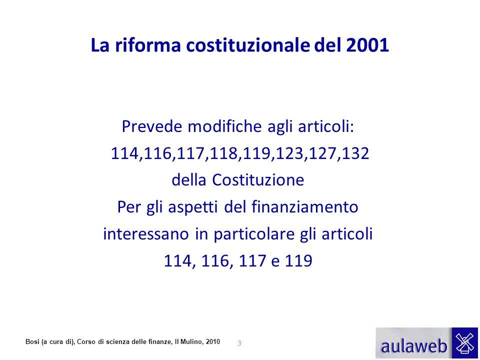 Bosi (a cura di), Corso di scienza delle finanze, Il Mulino, 2010 La riforma costituzionale del 2001 Prevede modifiche agli articoli: 114,116,117,118,