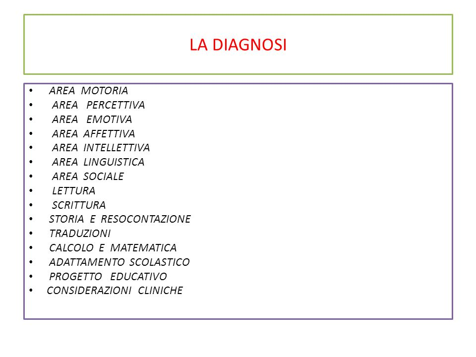 LA DIAGNOSI AREA MOTORIA AREA PERCETTIVA AREA EMOTIVA AREA AFFETTIVA AREA INTELLETTIVA AREA LINGUISTICA AREA SOCIALE LETTURA SCRITTURA STORIA E RESOCO