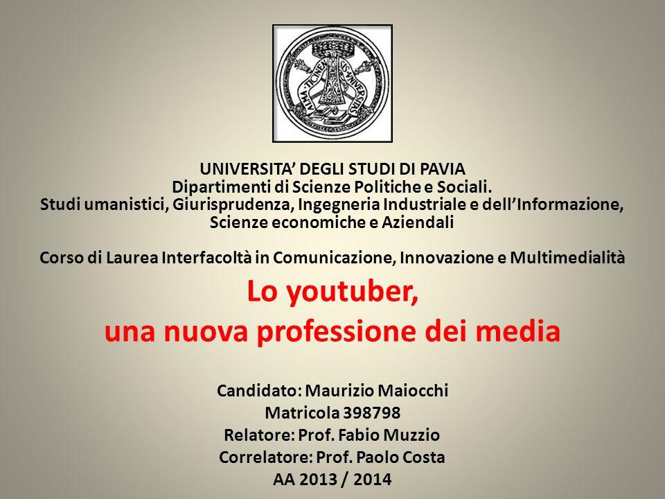 Lo youtuber, una nuova professione dei media UNIVERSITA' DEGLI STUDI DI PAVIA Dipartimenti di Scienze Politiche e Sociali.