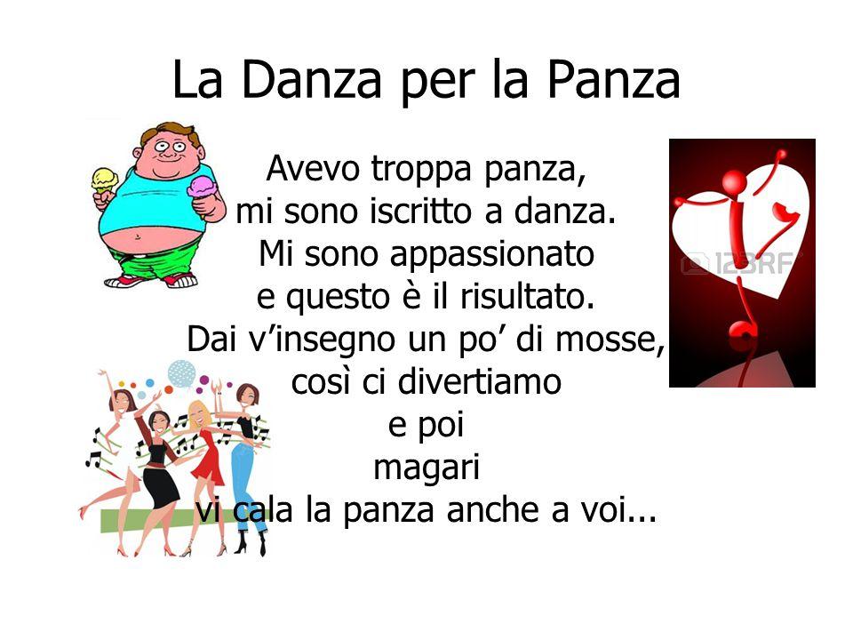 La Danza per la Panza Avevo troppa panza, mi sono iscritto a danza. Mi sono appassionato e questo è il risultato. Dai v'insegno un po' di mosse, così