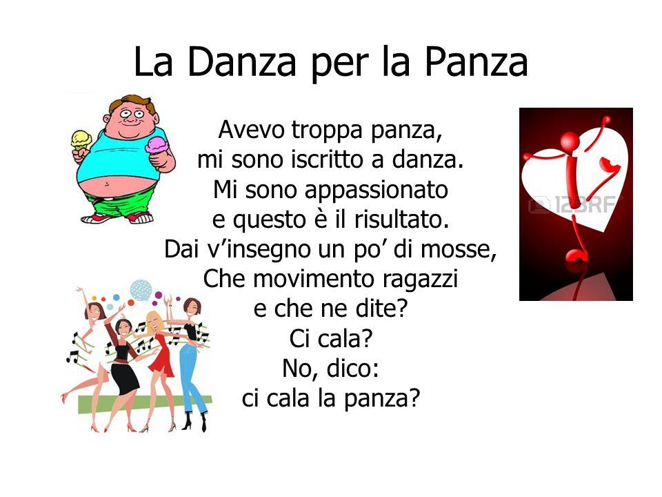 La Danza per la Panza Avevo troppa panza, mi sono iscritto a danza. Mi sono appassionato e questo è il risultato. Dai v'insegno un po' di mosse, Che m