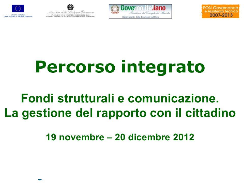 Percorso integrato Fondi strutturali e comunicazione. La gestione del rapporto con il cittadino 19 novembre – 20 dicembre 2012