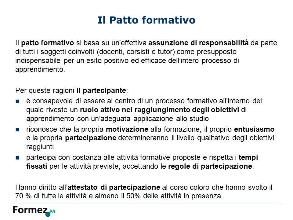 Il Patto formativo Il patto formativo si basa su un'effettiva assunzione di responsabilità da parte di tutti i soggetti coinvolti (docenti, corsisti e