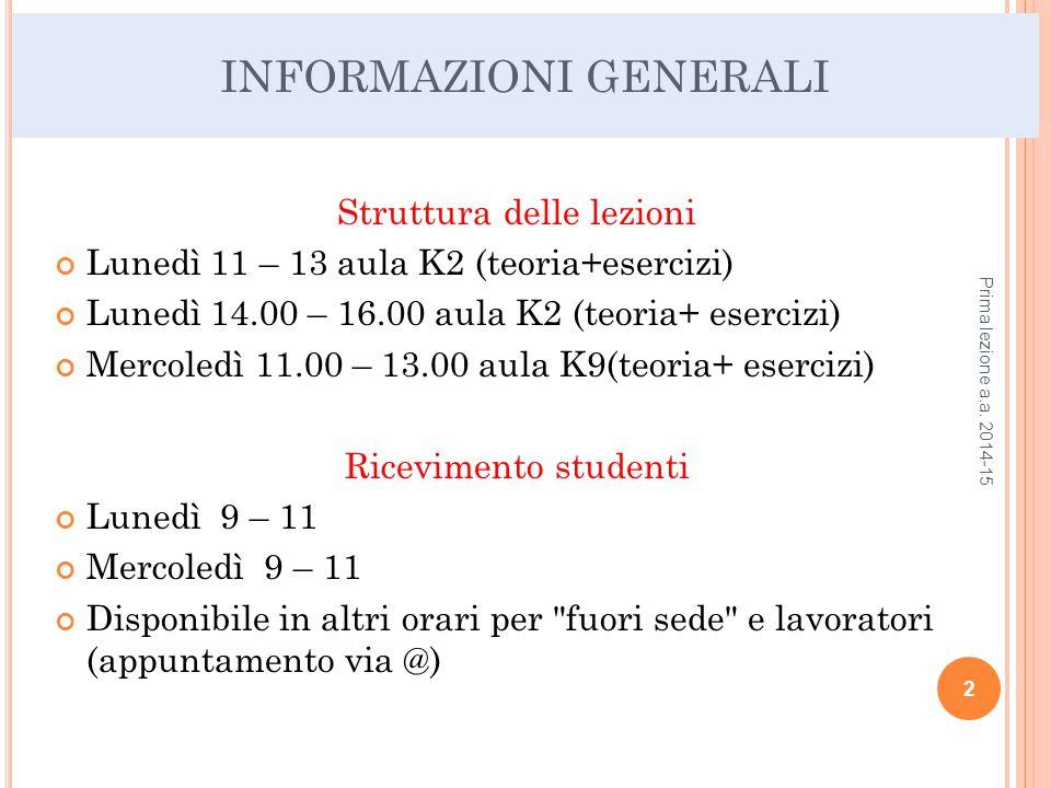 INFORMAZIONI GENERALI Struttura delle lezioni Lunedì 11 – 13 aula K2 (teoria+esercizi) Lunedì 14.00 – 16.00 aula K2 (teoria+ esercizi) Mercoledì 11.00