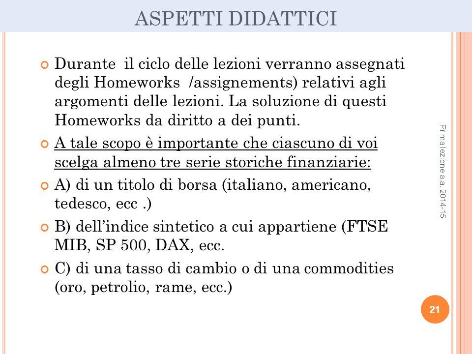 ASPETTI DIDATTICI Durante il ciclo delle lezioni verranno assegnati degli Homeworks /assignements) relativi agli argomenti delle lezioni.