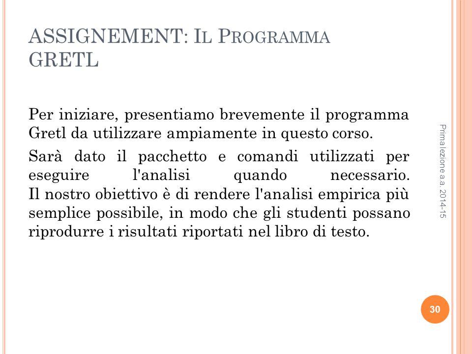 ASSIGNEMENT: I L P ROGRAMMA GRETL Per iniziare, presentiamo brevemente il programma Gretl da utilizzare ampiamente in questo corso.