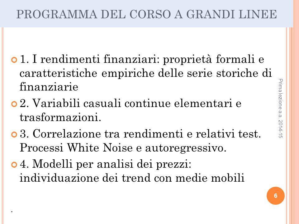 PROGRAMMA DEL CORSO A GRANDI LINEE 1. I rendimenti finanziari: proprietà formali e caratteristiche empiriche delle serie storiche di finanziarie 2. Va