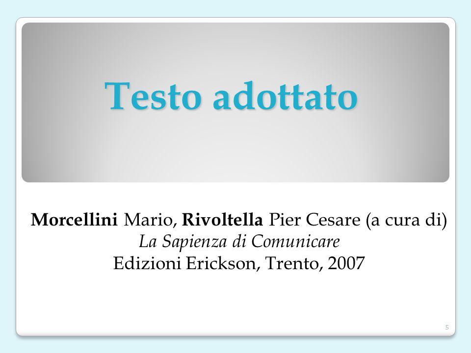Morcellini Mario, Rivoltella Pier Cesare (a cura di) La Sapienza di Comunicare Edizioni Erickson, Trento, 2007 Testo adottato 5