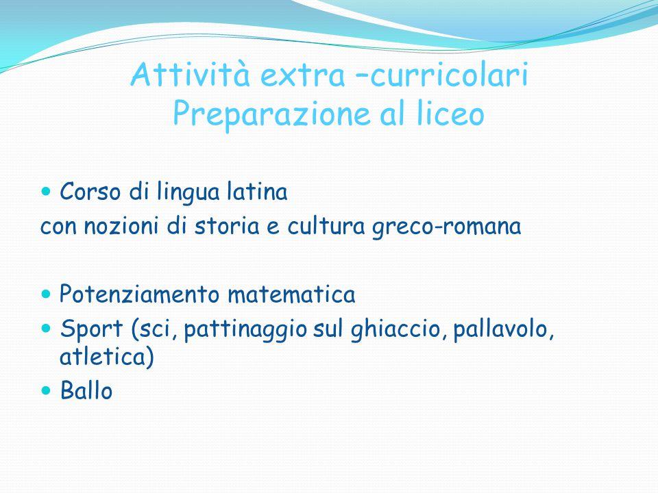 Attività extra –curricolari Preparazione al liceo Corso di lingua latina con nozioni di storia e cultura greco-romana Potenziamento matematica Sport (