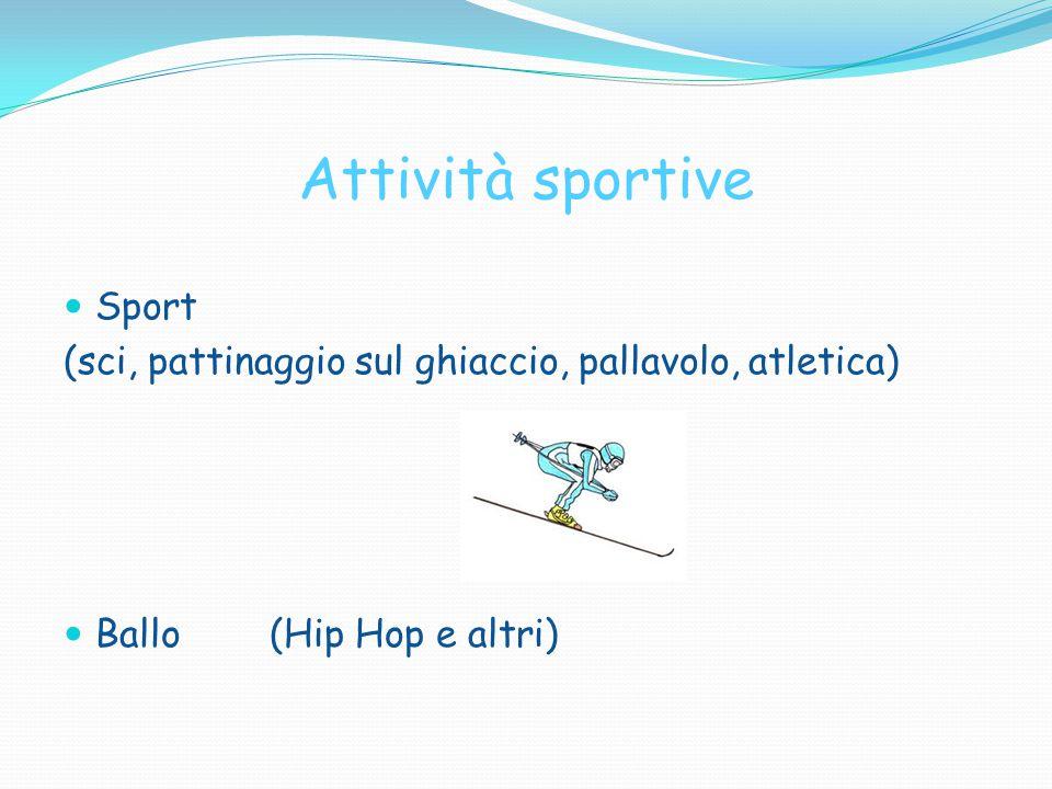 Attività sportive Sport (sci, pattinaggio sul ghiaccio, pallavolo, atletica) Ballo (Hip Hop e altri)
