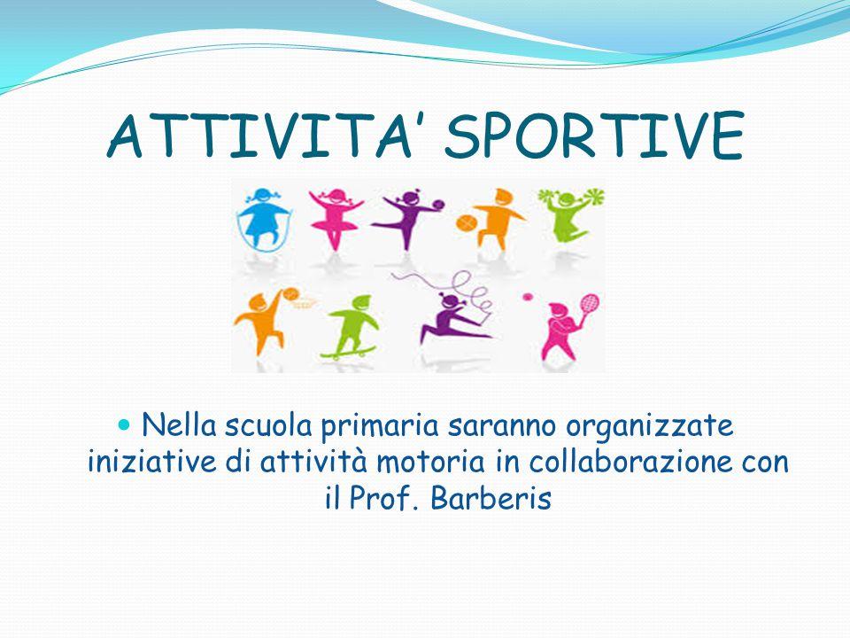ATTIVITA' SPORTIVE Nella scuola primaria saranno organizzate iniziative di attività motoria in collaborazione con il Prof. Barberis