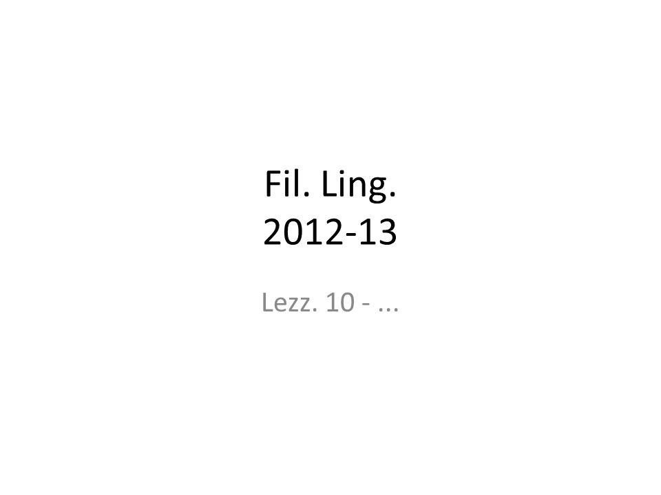 Fil. Ling. 2012-13 Lezz. 10 -...