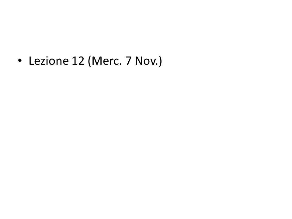 Lezione 12 (Merc. 7 Nov.)