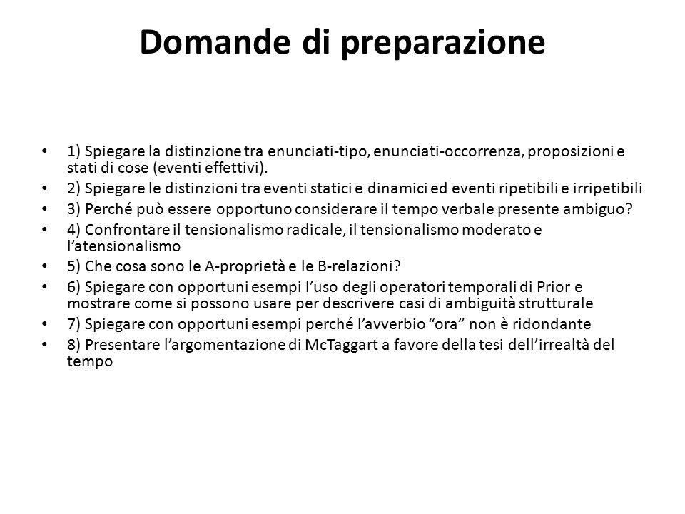Domande di preparazione 1) Spiegare la distinzione tra enunciati-tipo, enunciati-occorrenza, proposizioni e stati di cose (eventi effettivi). 2) Spieg