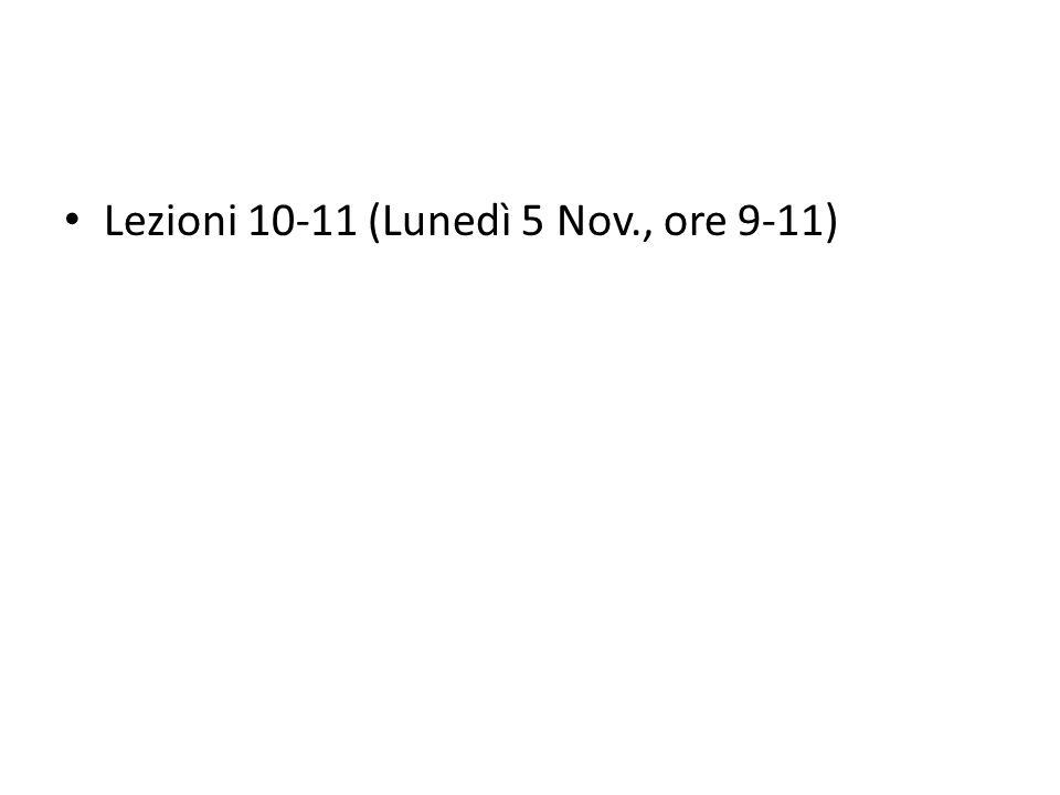 Lezioni 10-11 (Lunedì 5 Nov., ore 9-11)