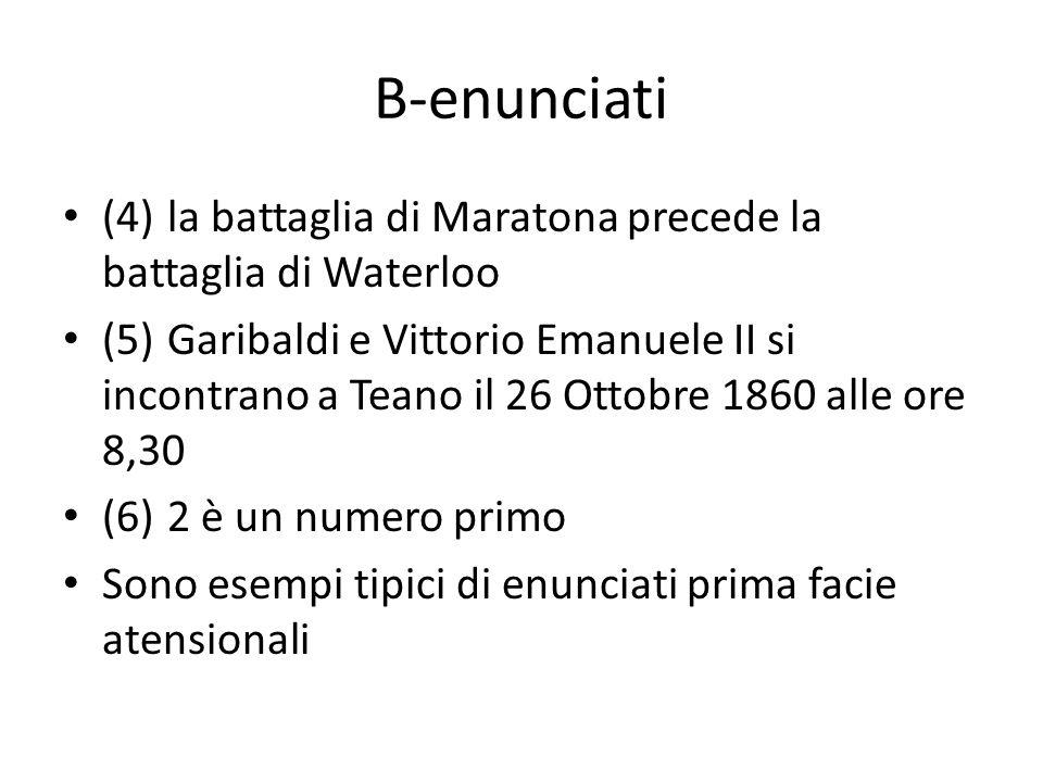 B-enunciati (4)la battaglia di Maratona precede la battaglia di Waterloo (5)Garibaldi e Vittorio Emanuele II si incontrano a Teano il 26 Ottobre 1860