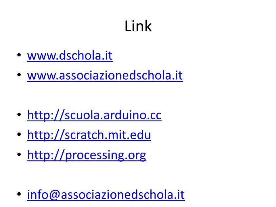 Link www.dschola.it www.associazionedschola.it http://scuola.arduino.cc http://scratch.mit.edu http://processing.org info@associazionedschola.it