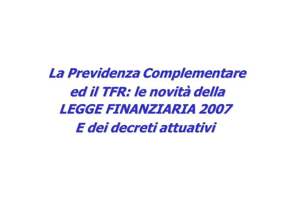 La Previdenza Complementare ed il TFR: le novità della LEGGE FINANZIARIA 2007 E dei decreti attuativi