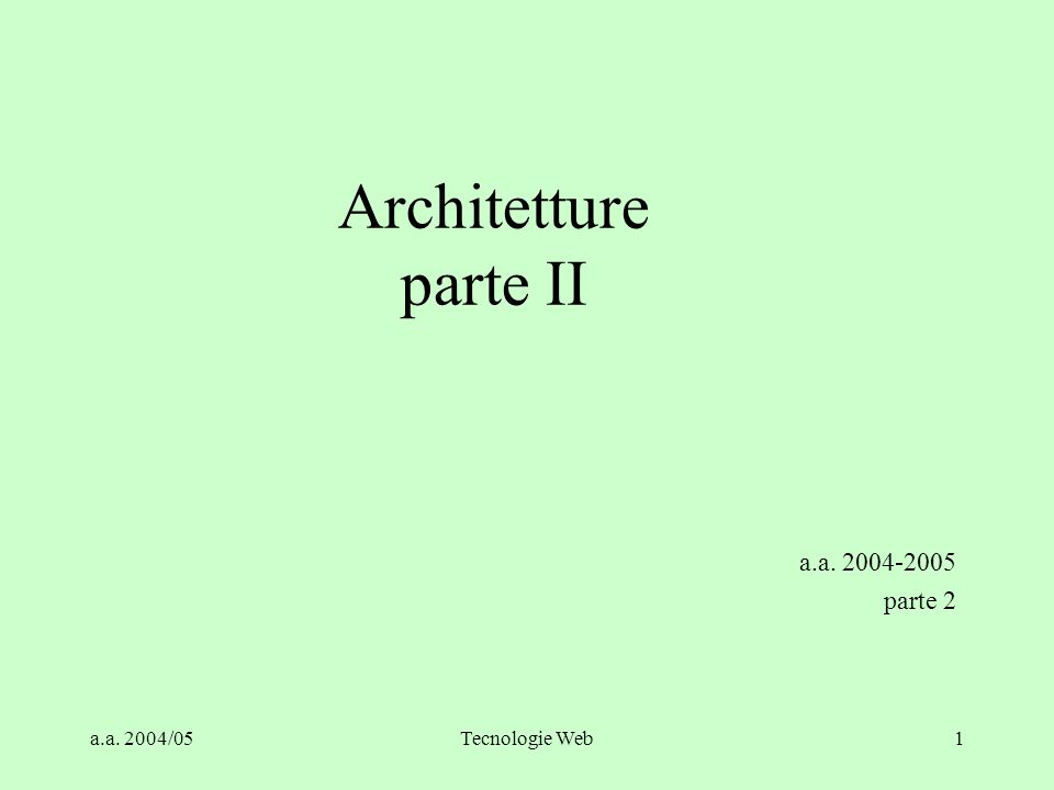a.a. 2004/05Tecnologie Web1 Architetture parte II a.a. 2004-2005 parte 2
