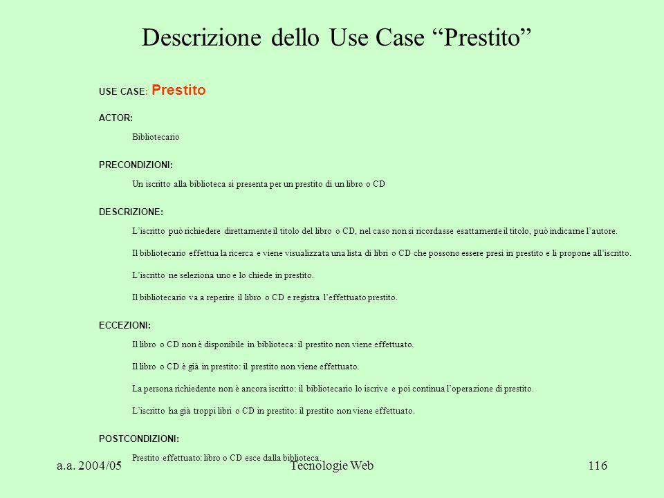 """a.a. 2004/05Tecnologie Web116 Descrizione dello Use Case """"Prestito"""" USE CASE: Prestito ACTOR: Bibliotecario PRECONDIZIONI: Un iscritto alla biblioteca"""