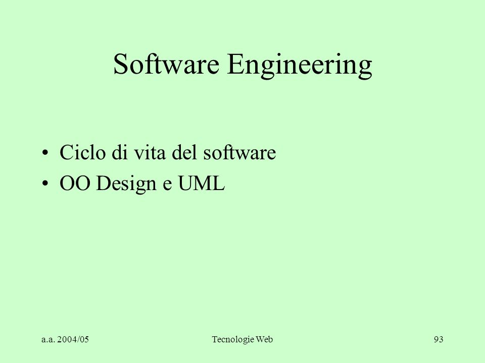 a.a. 2004/05Tecnologie Web93 Software Engineering Ciclo di vita del software OO Design e UML