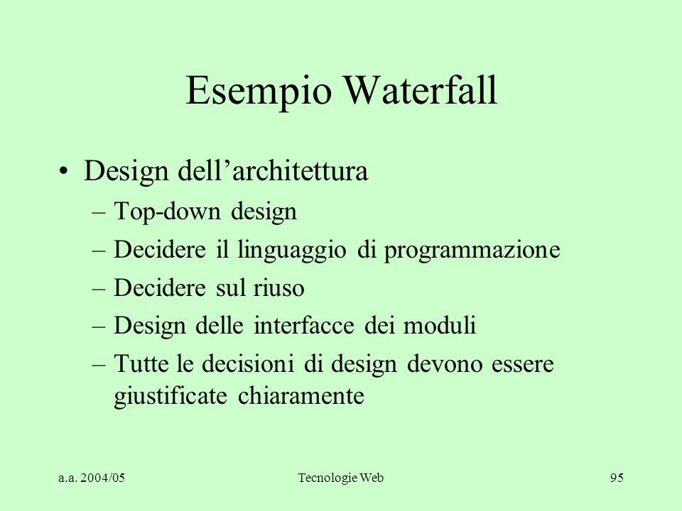 a.a. 2004/05Tecnologie Web95 Esempio Waterfall Design dell'architettura –Top-down design –Decidere il linguaggio di programmazione –Decidere sul riuso
